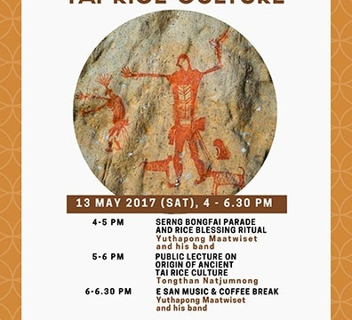 """Launch of the """"Rice of Southeast Asia"""" Series: 1st Public Lecture on Origin of Tai Ancient Culture by Tongtham Natjuumnong on 13 May 2017 at 4.30-6.30 pm"""